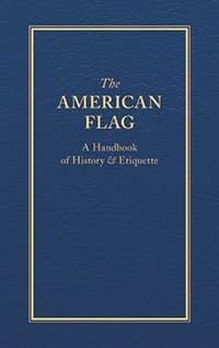 The American Flag - Handbook of History and Etiquette