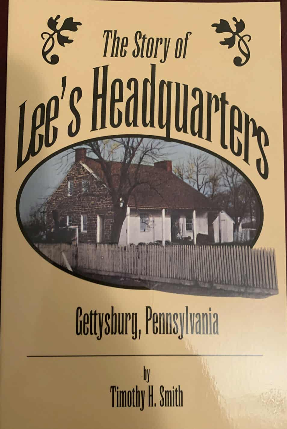 THE STORY OF LEE'S HEADQUARTERS, GETTYSBURG, PA